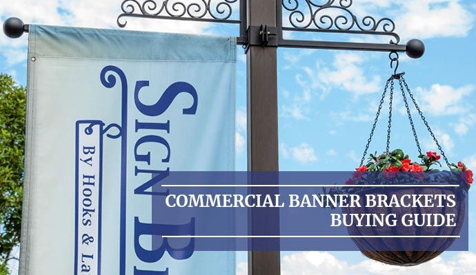 Commercial Banner Brackets Buying Guide