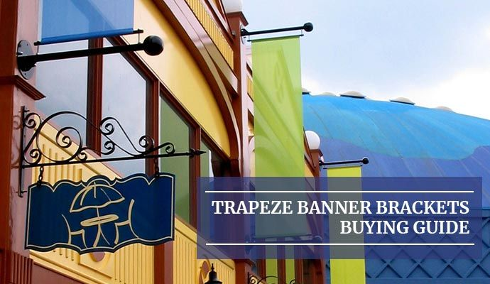 Trapeze Banner Brackets Buying Guide